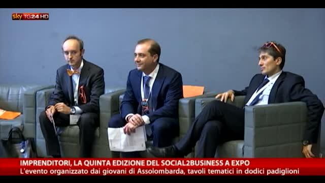 Imprenditori, la quinta edizione del Social2Business a Expo