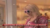 Paris Hilton canta le sue prigioni