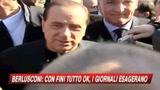 Berlusconi: Con Fini tutto bene, i giornali esagerano