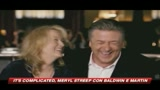 It's Complicated, la Streep con Martin e Baldwin