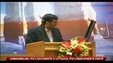 Ahmadinejad: pi l'occidente ci attacca, pi l'Iran diventa forte