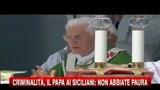 Criminalità, il Papa ai siciliani, non abbiate paura