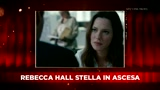 Intervista confidenziale a Rebecca Hall