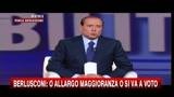 Berlusconi: o allargo la maggioranza o si va al voto
