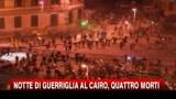 Notte di guerriglia al Cairo, almeno 5 morti