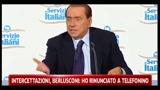 Intercettazioni, Berlusconi Ho rinunciato a telefonino