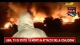 Libia, tv di Stato: 18 morti in attacco alla coalizione