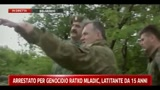 Arrestato per genocidio Ratko Mladic, latitante da 15 anni