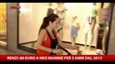 Renzi: 80 euro a neo mamme per 3 anni dal 2015