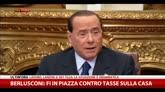 Berlusconi: Forza Italia in piazza contro tasse sulla casa