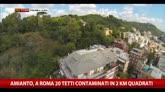 Amianto, a Roma 20 tetti contaminati in 2 km quadrati