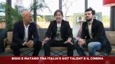 Bisio e Matano, tra Italia's Got Talent  e il  cinema