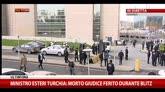 Ministro Esteri Turchia: morto giudice ferito durante blitz