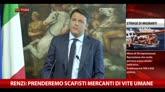 "Renzi: ""Prenderemo gli scafisti mercanti di vite umane"""