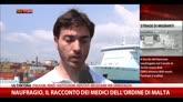 21/04/2015 - Naufragio, il racconto dei medici dell'Ordine di Malta