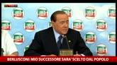 """Berlusconi: """"Sarà il popolo a scegliere il mio successore"""""""