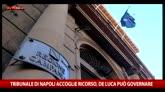 Tribunale Napoli accoglie il ricorso: De Luca può governare