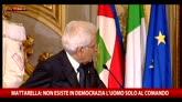 """Mattarella: """"Non esiste uomo solo al comando in democrazia"""""""