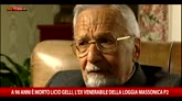 """La morte di Licio Gelli, il """"venerabile"""" della Loggia P2"""
