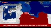 Libia, camion-bomba contro base polizia a Zlitan: 50 morti
