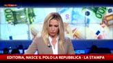 Editoria, accordo per fusione La Stampa - Gruppo Espresso