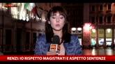 23/04/2016 - Renzi: io rispetto magistrati e aspetto sentenze