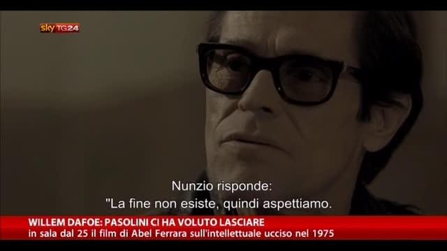 Willem Dafoe; Pasolini ci ha voluto lasciare