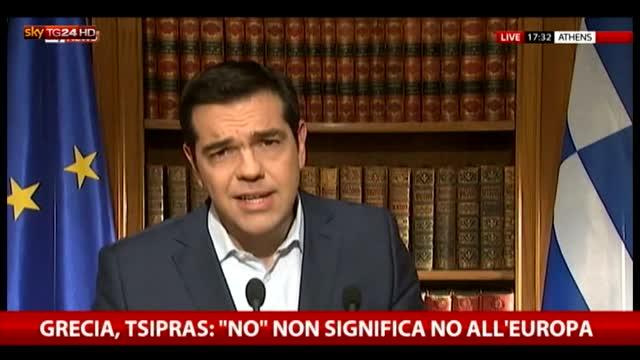 Grecia, Tsipras: il 'No' non significa dire no all'Europa