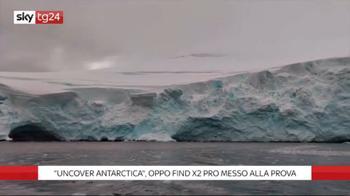 ++NOW Uncover Antarctica, Oppo Find X2 Pro messo alla prova