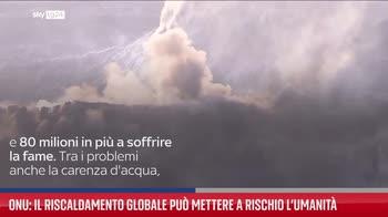 Onu: il riscaldamento globale pu� mettere a rischio l?umanit�