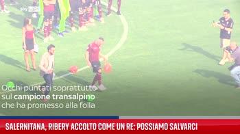 Salernitana, Ribery accolto come un re: possiamo salvarci