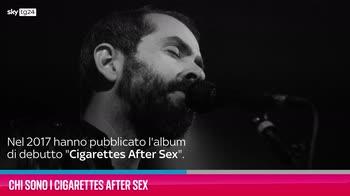 VIDEO Chi sono i Cigarettes After Sex