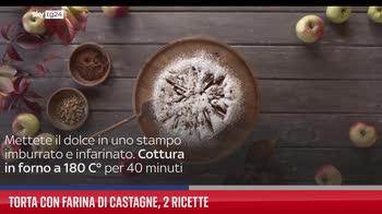 Torta con farina di castagne, 2 ricette